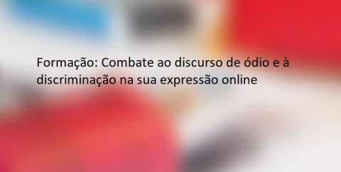 Oficina de formação – Combate ao discurso de ódio e à discriminação na sua expressão online