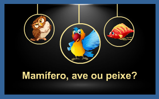 Mamífero, ave ou peixe?